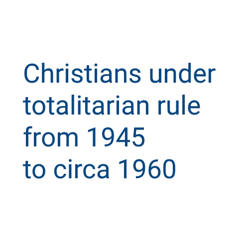 Christians under totalitarian rule from 1945 to circa 1960
