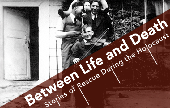 Between Life and Death. Stories of Rescue During the Holocaust