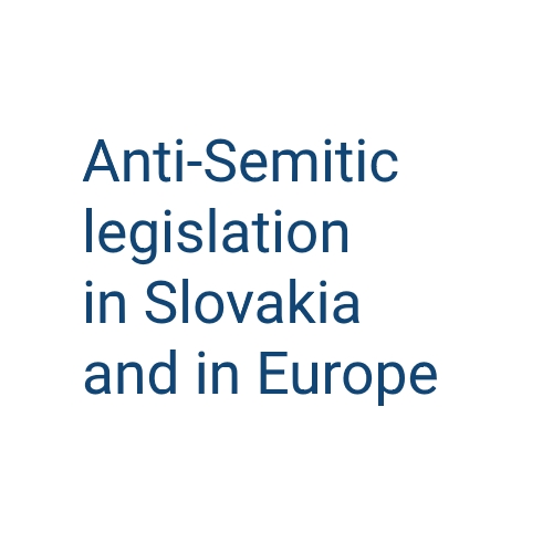 "Conference ""Anti-Semitic legislation in Slovakia and in Europe"""