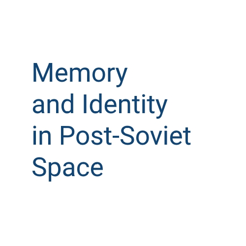 Memory and Identity in Post-Soviet Space: Georgia and the Caucasus in a Broader Eastern European Context