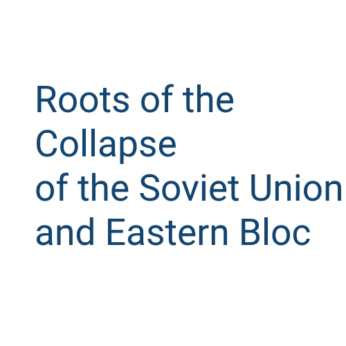 The Roots of the Collapse of the Soviet Union and the Eastern Bloc - Economic Aspects