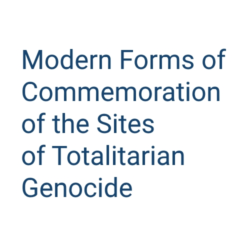 Conference Modern Forms of Commemoration of the Sites of Totalitarian Genocide
