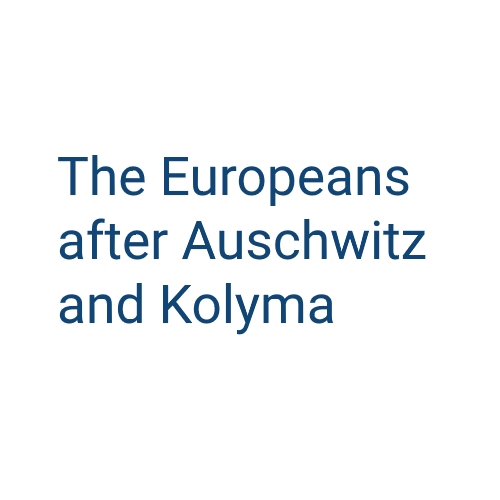Europeans after Auschwitz and Kolyma