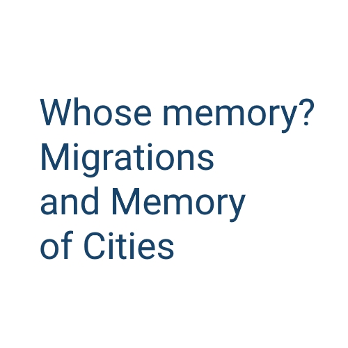 Whose memory? Migrations and Memory of Cities