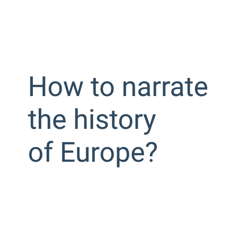 How to narrate the history of Europe?