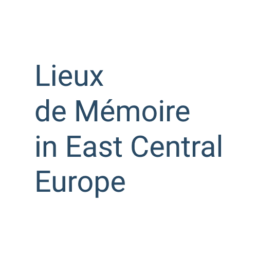 Lieux de Mémoire in East Central Europe. Experiences of the past and perspectives